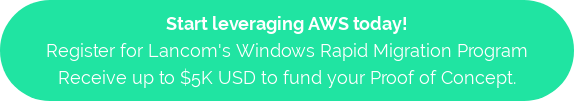 Start leveraging AWS today! Register for Lancom's Windows Rapid Migration Program Receive up to $5K USD to fund your Proof of Concept.