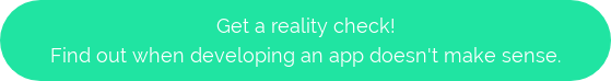 Get a reality check! Find out when developing an app doesn't make sense.